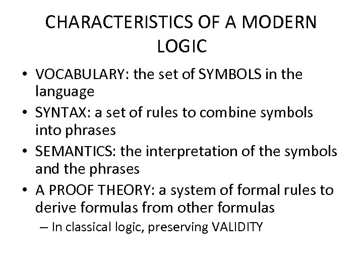 CHARACTERISTICS OF A MODERN LOGIC • VOCABULARY: the set of SYMBOLS in the language