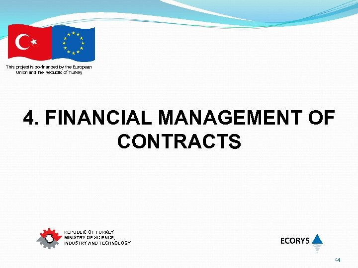 This project is co-financed by the European Union and the Republic of Turkey 4.