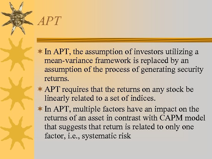 APT ¬ In APT, the assumption of investors utilizing a mean-variance framework is replaced