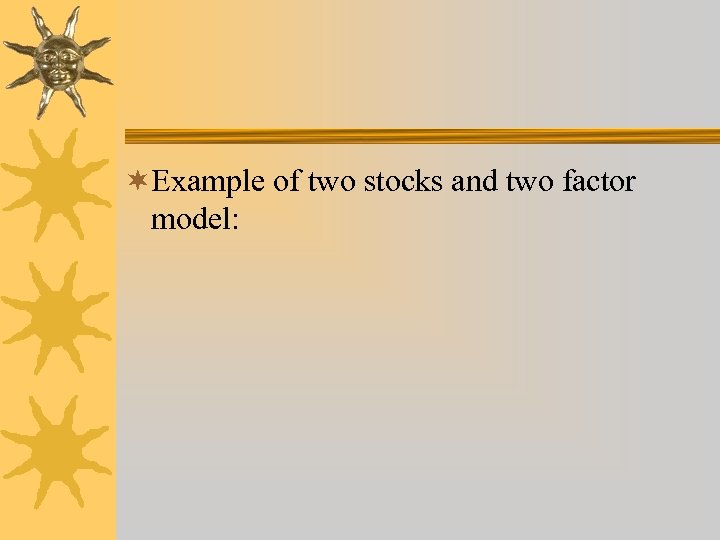 ¬Example of two stocks and two factor model: