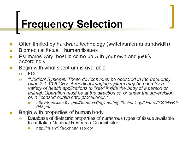Frequency Selection n n Often limited by hardware technology (switch/antenna bandwidth) Biomedical focus –