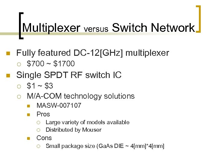 Multiplexer versus Switch Network n Fully featured DC-12[GHz] multiplexer ¡ n $700 ~ $1700