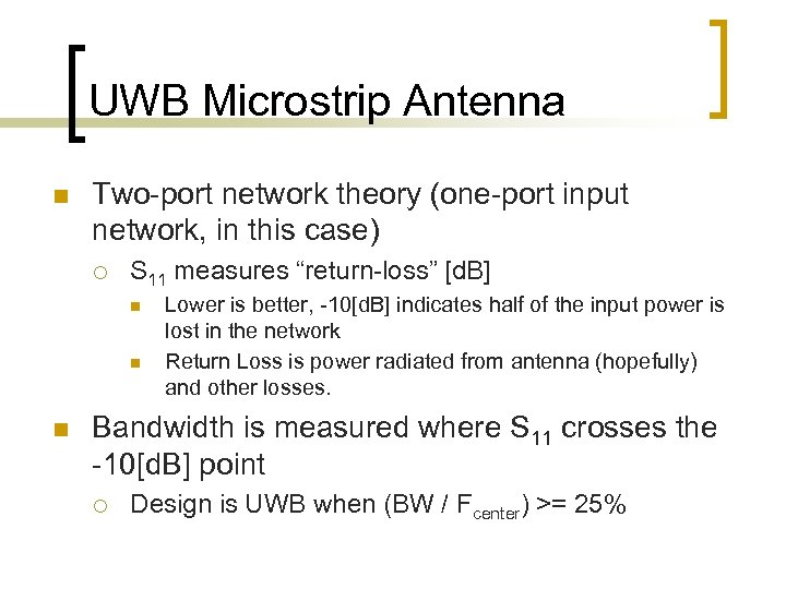 UWB Microstrip Antenna n Two-port network theory (one-port input network, in this case) ¡