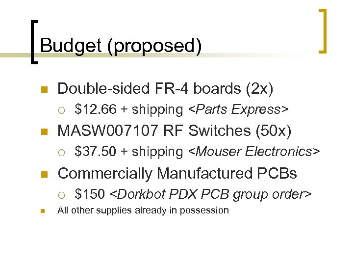 Budget (proposed) n Double-sided FR-4 boards (2 x) ¡ n MASW 007107 RF Switches