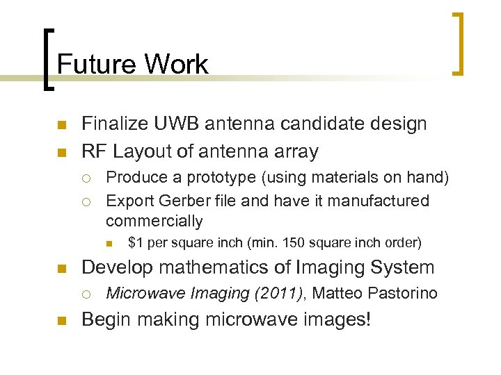 Future Work n n Finalize UWB antenna candidate design RF Layout of antenna array