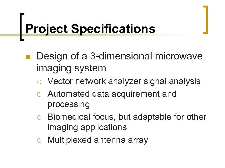 Project Specifications n Design of a 3 -dimensional microwave imaging system ¡ ¡ Vector