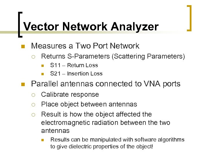 Vector Network Analyzer n Measures a Two Port Network ¡ Returns S-Parameters (Scattering Parameters)