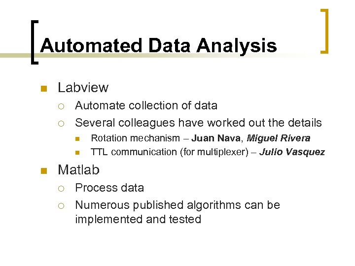 Automated Data Analysis n Labview ¡ ¡ Automate collection of data Several colleagues have