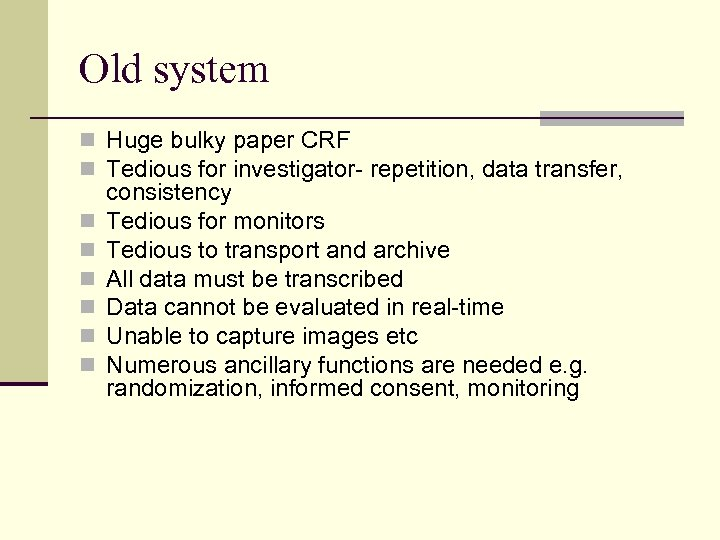 Old system n Huge bulky paper CRF n Tedious for investigator- repetition, data transfer,