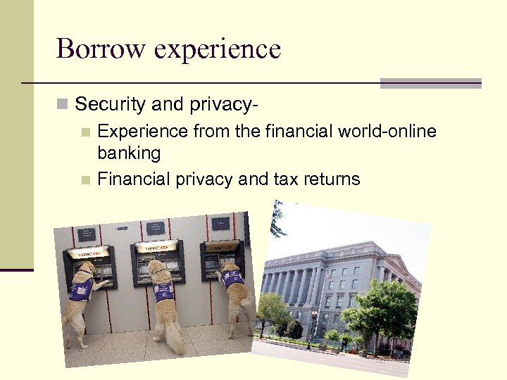 Borrow experience n Security and privacyn Experience from the financial world-online banking n Financial