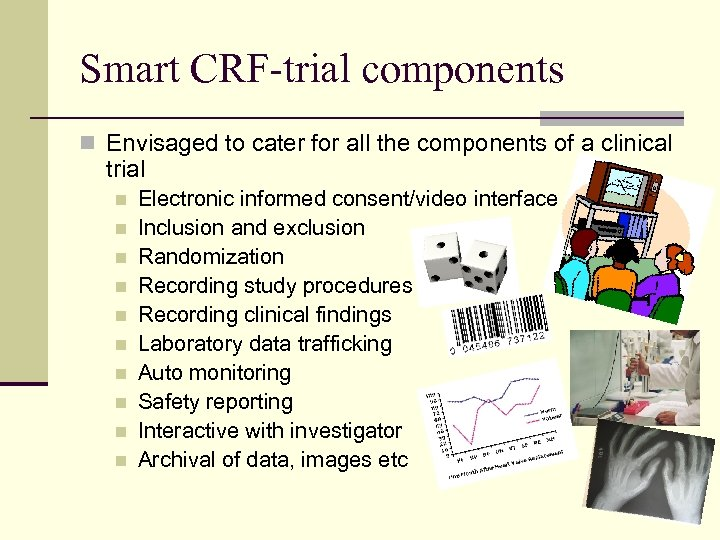 Smart CRF-trial components n Envisaged to cater for all the components of a clinical