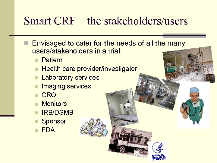 Smart CRF – the stakeholders/users n Envisaged to cater for the needs of all