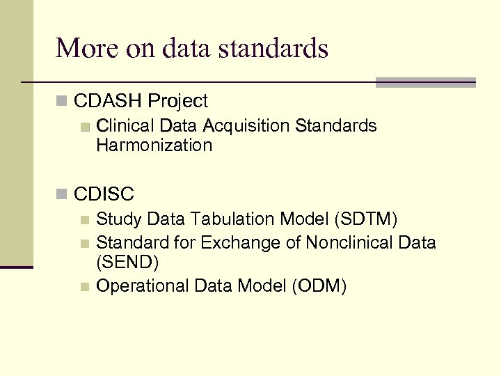 More on data standards n CDASH Project n Clinical Data Acquisition Standards Harmonization n