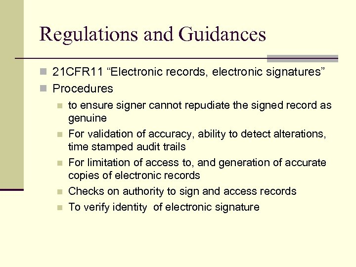 """Regulations and Guidances n 21 CFR 11 """"Electronic records, electronic signatures"""" n Procedures n"""