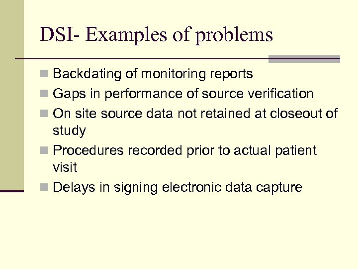 DSI- Examples of problems n Backdating of monitoring reports n Gaps in performance of