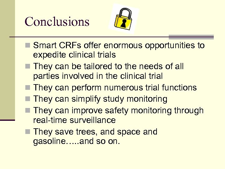 Conclusions n Smart CRFs offer enormous opportunities to expedite clinical trials n They can