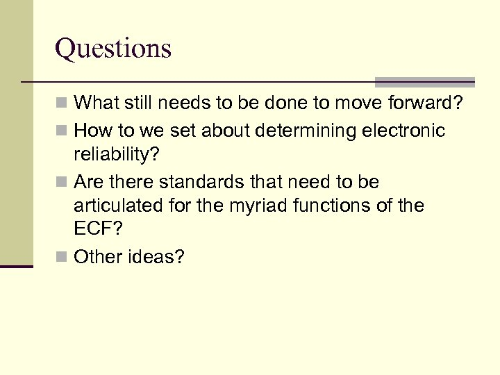 Questions n What still needs to be done to move forward? n How to