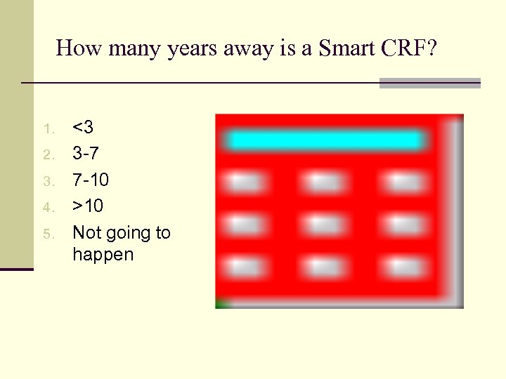 How many years away is a Smart CRF? 1. 2. 3. 4. 5. <3