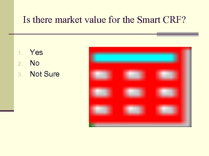 Is there market value for the Smart CRF? 1. 2. 3. Yes No Not