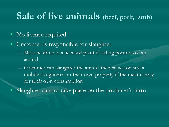 Sale of live animals (beef, pork, lamb) • • No license required Customer is