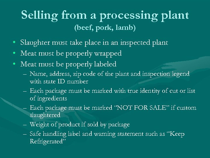 Selling from a processing plant (beef, pork, lamb) • Slaughter must take place in