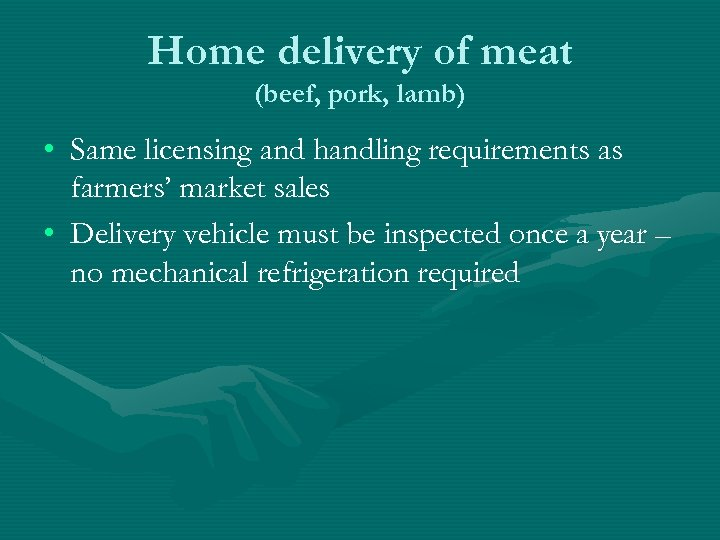 Home delivery of meat (beef, pork, lamb) • Same licensing and handling requirements as
