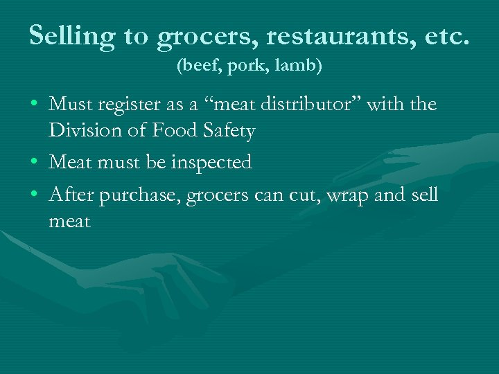 """Selling to grocers, restaurants, etc. (beef, pork, lamb) • Must register as a """"meat"""