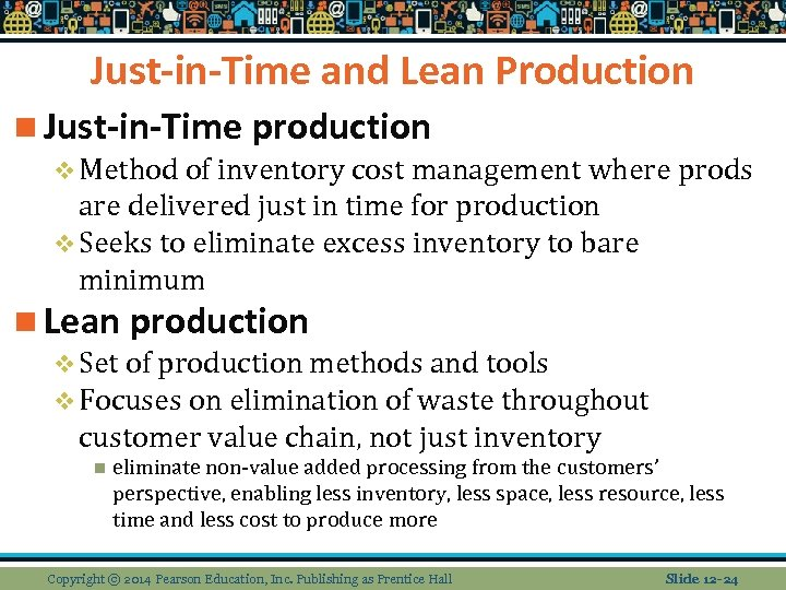 Just-in-Time and Lean Production n Just-in-Time production v Method of inventory cost management where