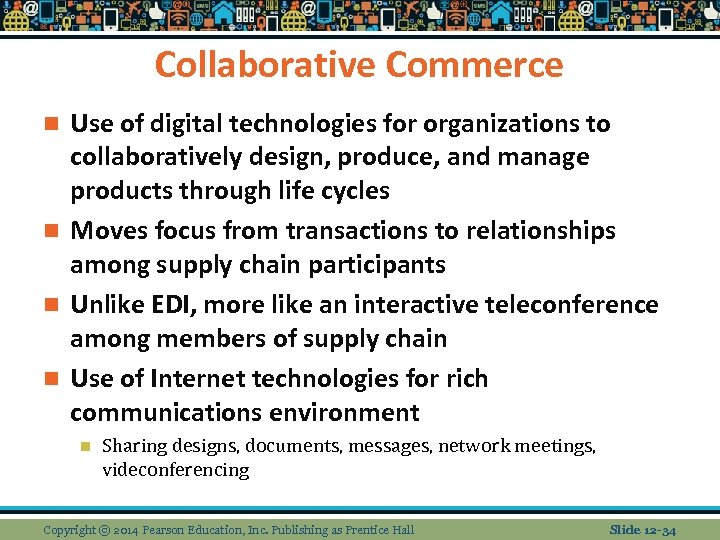 Collaborative Commerce Use of digital technologies for organizations to collaboratively design, produce, and manage