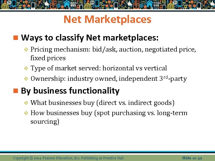 Net Marketplaces n Ways to classify Net marketplaces: v Pricing mechanism: bid/ask, auction, negotiated