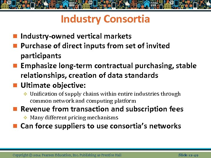 Industry Consortia Industry-owned vertical markets Purchase of direct inputs from set of invited participants