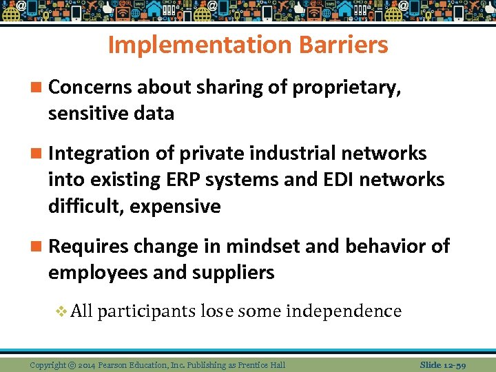 Implementation Barriers n Concerns about sharing of proprietary, sensitive data n Integration of private
