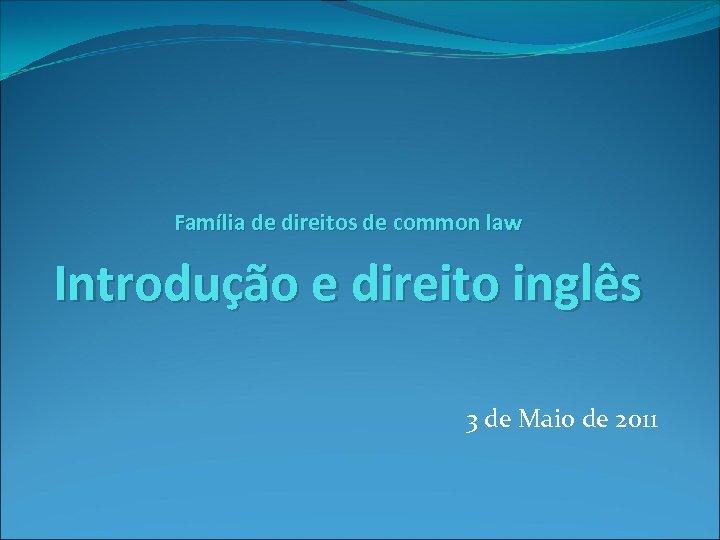 Família de direitos de common law Introdução e direito inglês 3 de Maio de