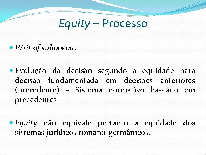 Equity – Processo Writ of subpoena. Evolução da decisão segundo a equidade para decisão