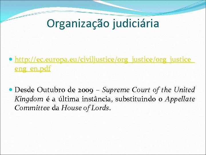 Organização judiciária http: //ec. europa. eu/civiljustice/org_justice_ eng_en. pdf Desde Outubro de 2009 – Supreme