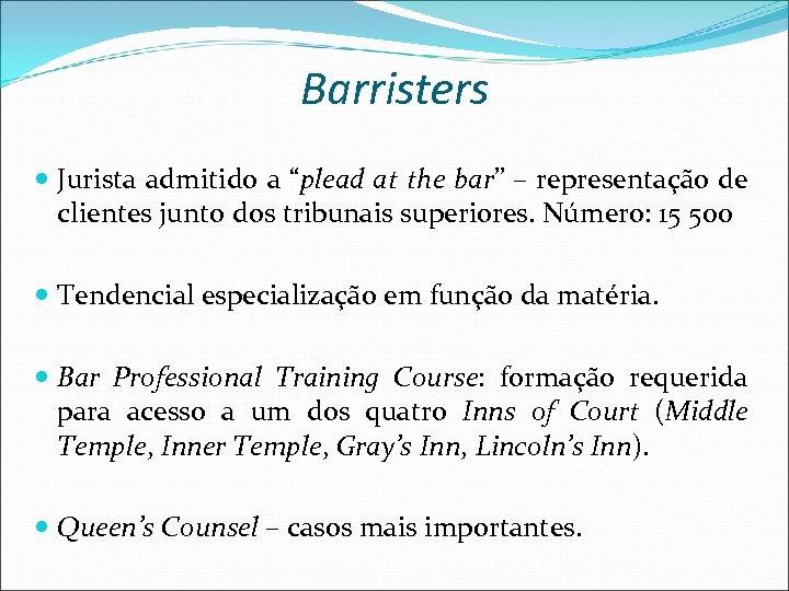 """Barristers Jurista admitido a """"plead at the bar"""" – representação de clientes junto dos"""