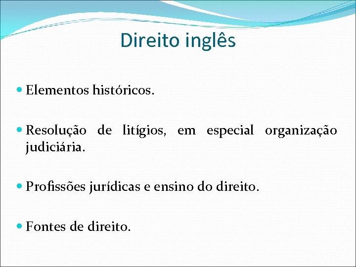 Direito inglês Elementos históricos. Resolução de litígios, em especial organização judiciária. Profissões jurídicas e
