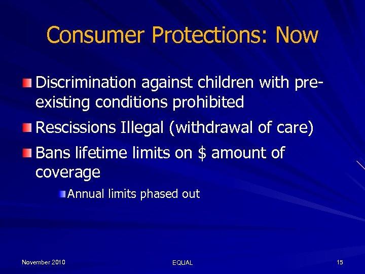 Consumer Protections: Now Discrimination against children with preexisting conditions prohibited Rescissions Illegal (withdrawal of
