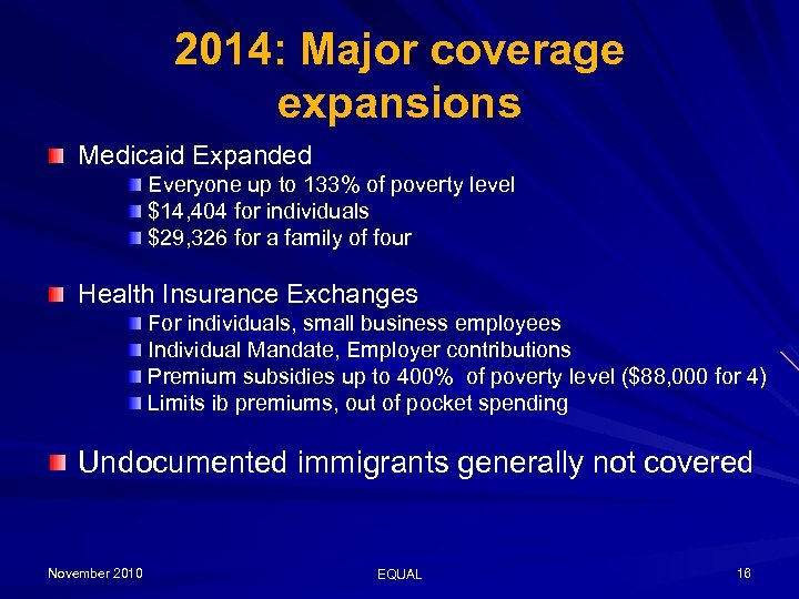 2014: Major coverage expansions Medicaid Expanded Everyone up to 133% of poverty level $14,
