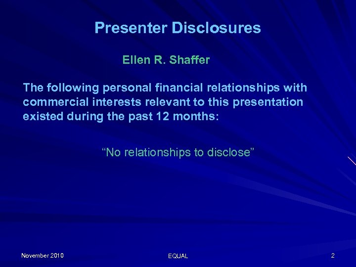 Presenter Disclosures Ellen R. Shaffer The following personal financial relationships with commercial interests relevant