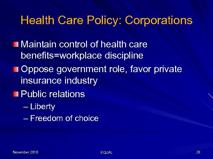 Health Care Policy: Corporations Maintain control of health care benefits=workplace discipline Oppose government role,
