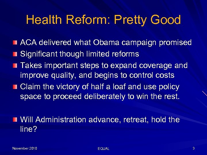 Health Reform: Pretty Good ACA delivered what Obama campaign promised Significant though limited reforms