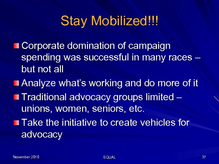 Stay Mobilized!!! Corporate domination of campaign spending was successful in many races – but
