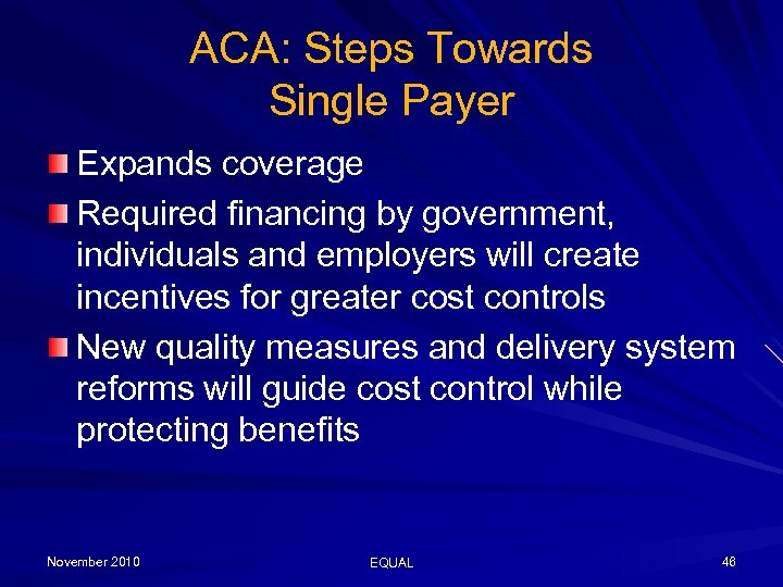 ACA: Steps Towards Single Payer Expands coverage Required financing by government, individuals and employers