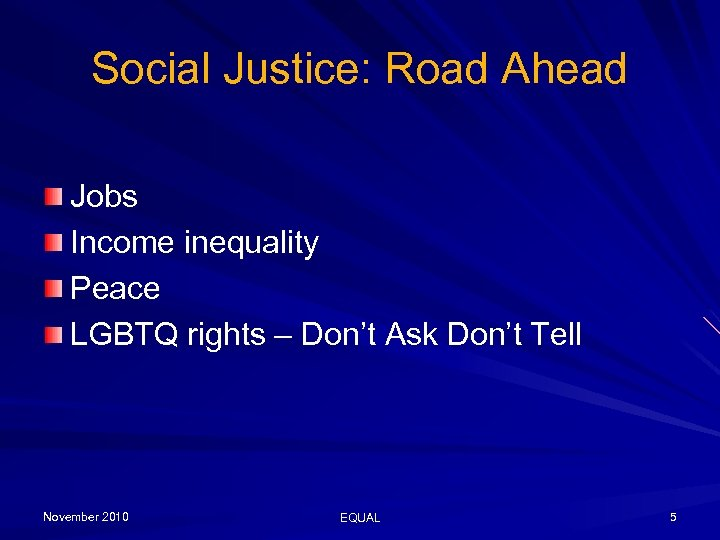 Social Justice: Road Ahead Jobs Income inequality Peace LGBTQ rights – Don't Ask Don't