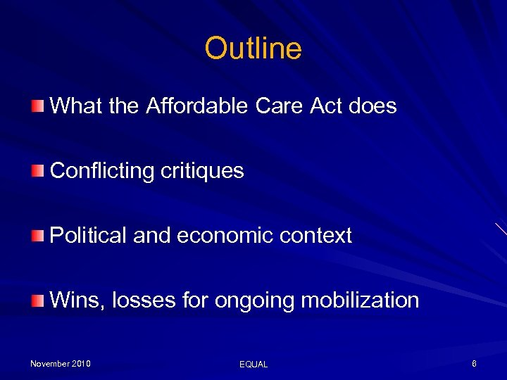 Outline What the Affordable Care Act does Conflicting critiques Political and economic context Wins,