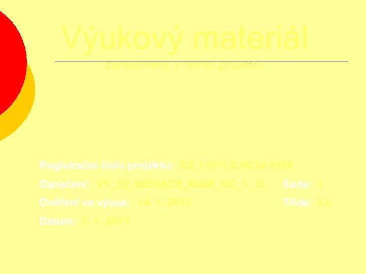 Výukový materiál zpracovaný v rámci projektu Registrační číslo projektu: CZ. 1. 07/1. 5. 00/34.