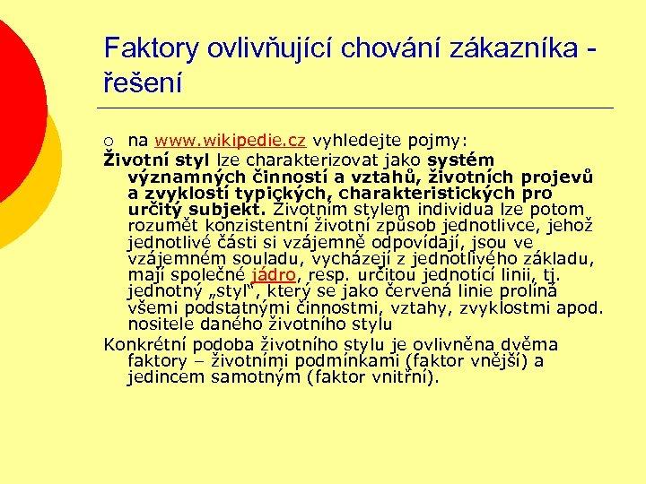 Faktory ovlivňující chování zákazníka řešení na www. wikipedie. cz vyhledejte pojmy: Životní styl lze