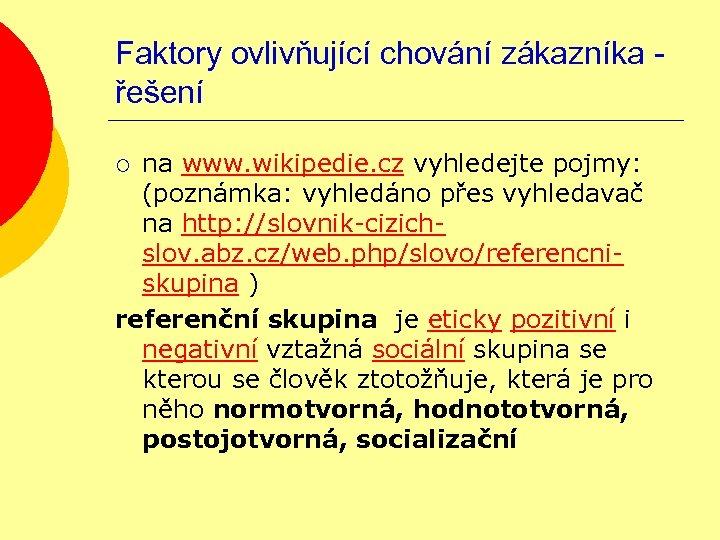 Faktory ovlivňující chování zákazníka řešení na www. wikipedie. cz vyhledejte pojmy: (poznámka: vyhledáno přes