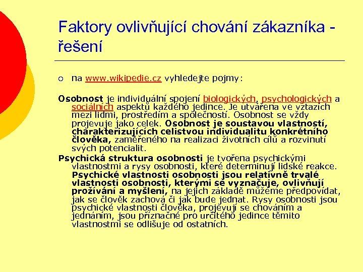 Faktory ovlivňující chování zákazníka řešení ¡ na www. wikipedie. cz vyhledejte pojmy: Osobnost je